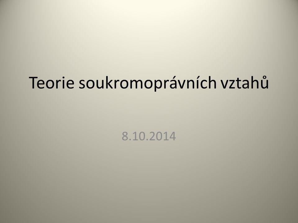 Teorie soukromoprávních vztahů 8.10.2014