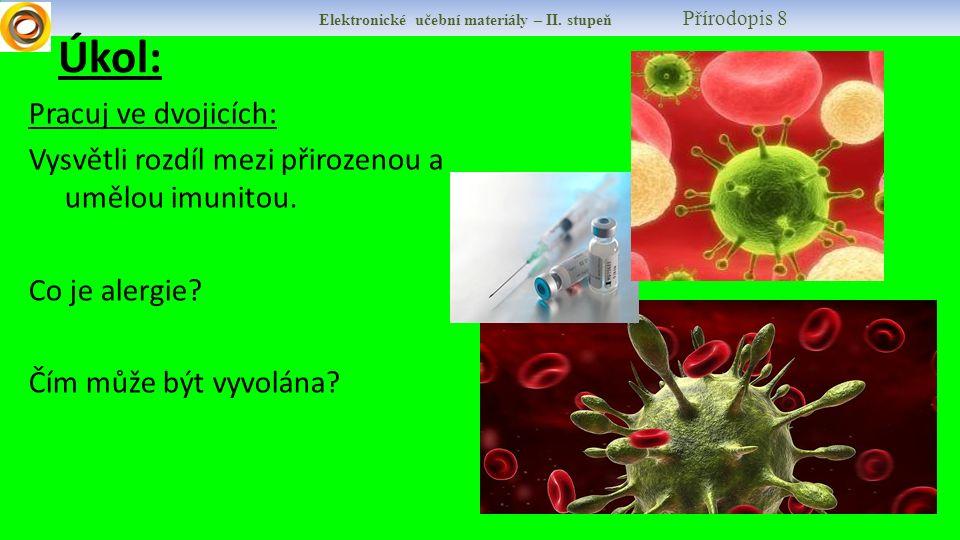 Úkol: Pracuj ve dvojicích: Vysvětli rozdíl mezi přirozenou a umělou imunitou.