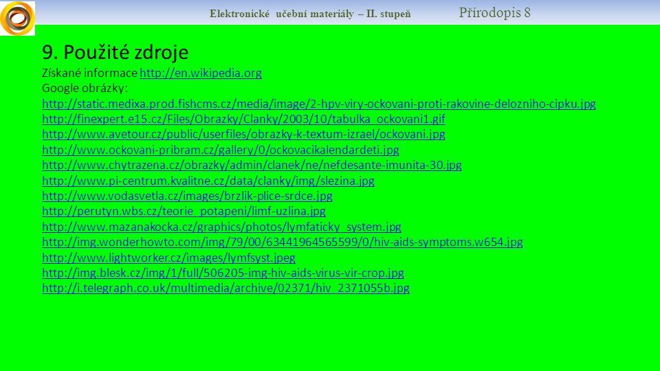 Elektronické učební materiály – II. stupeň Přírodopis 8 9. Použité zdroje Získané informace http://en.wikipedia.orghttp://en.wikipedia.org Google obrá