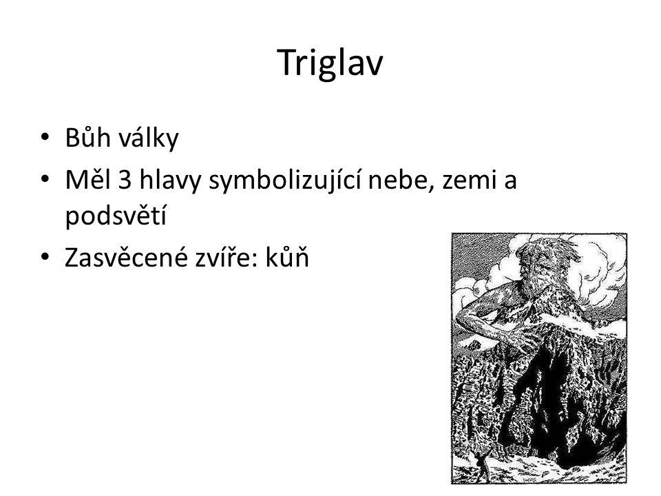 Triglav Bůh války Měl 3 hlavy symbolizující nebe, zemi a podsvětí Zasvěcené zvíře: kůň