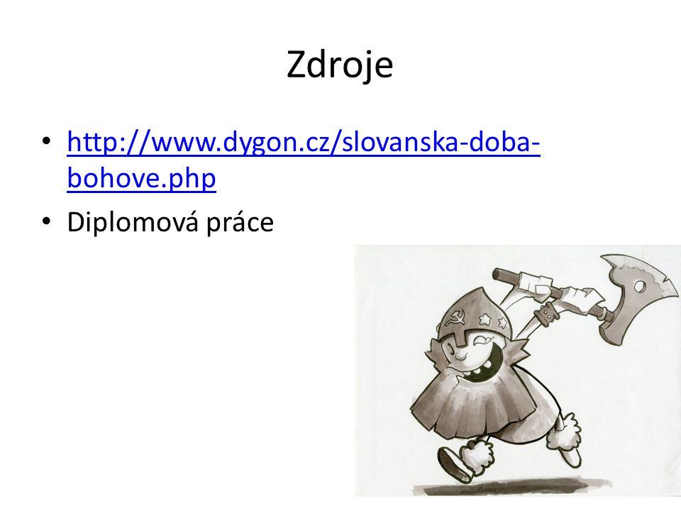 Zdroje http://www.dygon.cz/slovanska-doba- bohove.php http://www.dygon.cz/slovanska-doba- bohove.php Diplomová práce