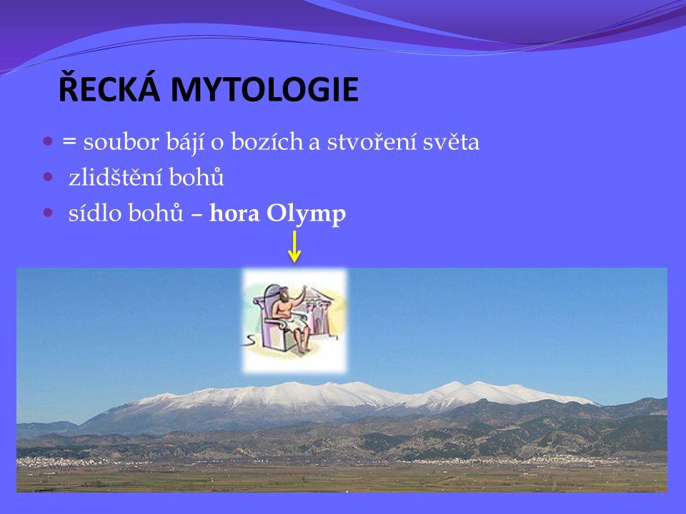 ŘECKÁ MYTOLOGIE = soubor bájí o bozích a stvoření světa zlidštění bohů sídlo bohů – hora Olymp