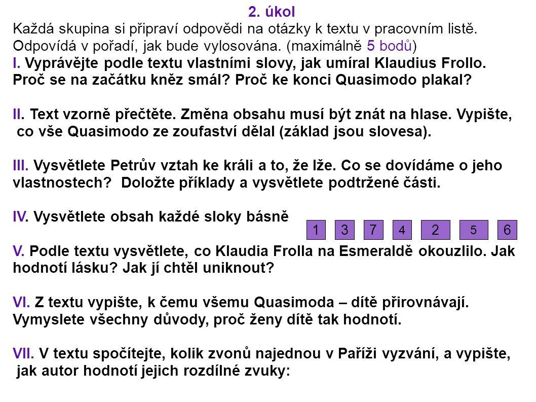 2. úkol Každá skupina si připraví odpovědi na otázky k textu v pracovním listě. Odpovídá v pořadí, jak bude vylosována. (maximálně 5 bodů) I. Vyprávěj