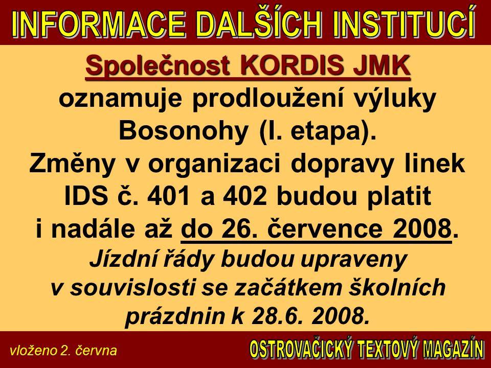 vloženo 2. června Společnost KORDIS JMK Společnost KORDIS JMK oznamuje prodloužení výluky Bosonohy (I. etapa). Změny v organizaci dopravy linek IDS č.