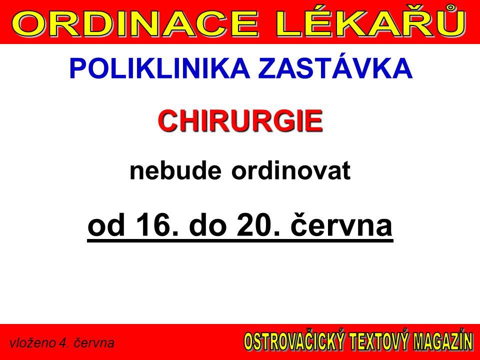 vloženo 4. června POLIKLINIKA ZASTÁVKACHIRURGIE nebude ordinovat od 16. do 20. června