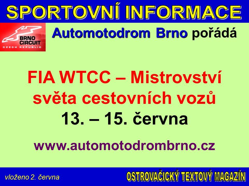 vloženo 2. června Automotodrom Brno Automotodrom Brno pořádá FIA WTCC – Mistrovství světa cestovních vozů 13. – 15. června www.automotodrombrno.cz