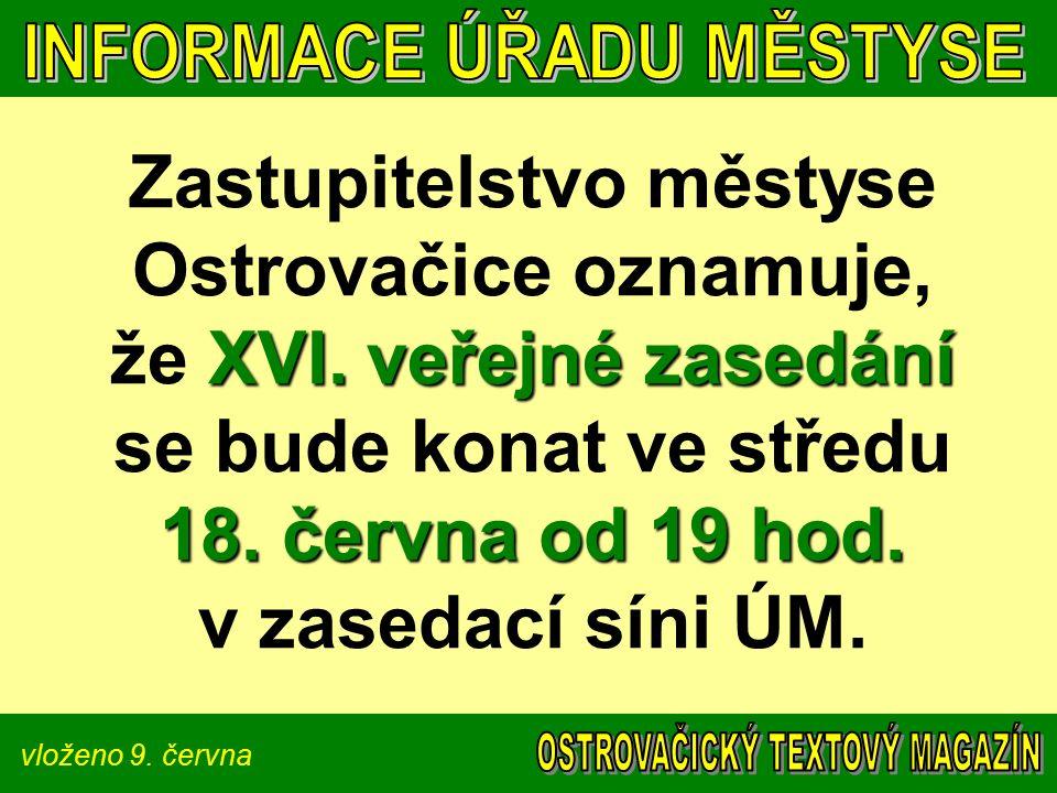 vloženo 9. června XVI. veřejné zasedání 18. června od 19 hod. Zastupitelstvo městyse Ostrovačice oznamuje, že XVI. veřejné zasedání se bude konat ve s