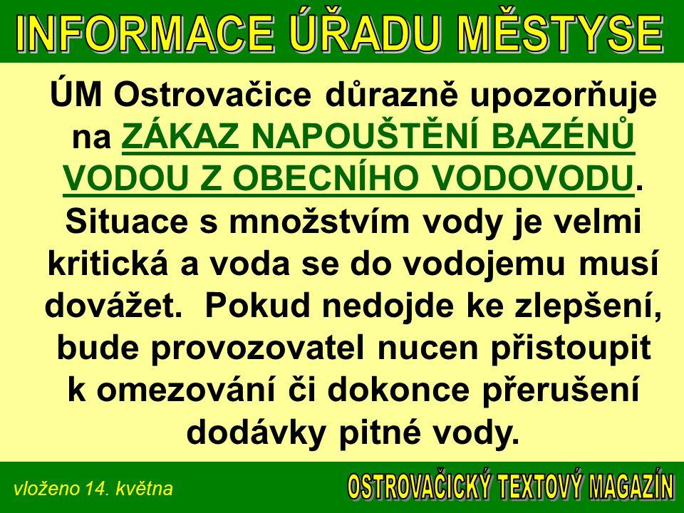 vloženo 14. května ÚM Ostrovačice důrazně upozorňuje na ZÁKAZ NAPOUŠTĚNÍ BAZÉNŮ VODOU Z OBECNÍHO VODOVODU. Situace s množstvím vody je velmi kritická