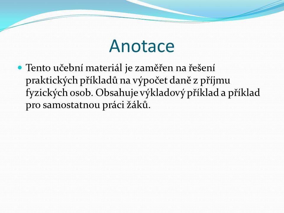 Anotace Tento učební materiál je zaměřen na řešení praktických příkladů na výpočet daně z příjmu fyzických osob.
