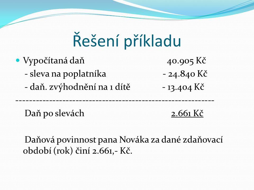 Řešení příkladu Vypočítaná daň 40.905 Kč - sleva na poplatníka - 24.840 Kč - daň.