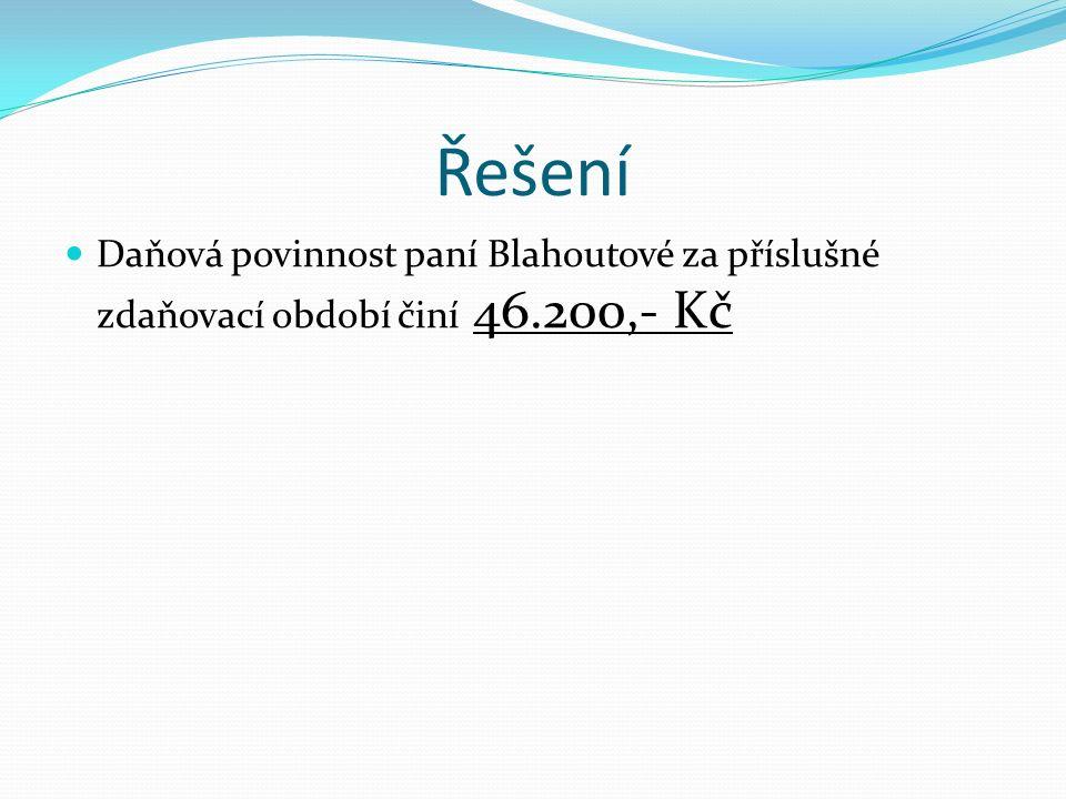 Řešení Daňová povinnost paní Blahoutové za příslušné zdaňovací období činí 46.200,- Kč
