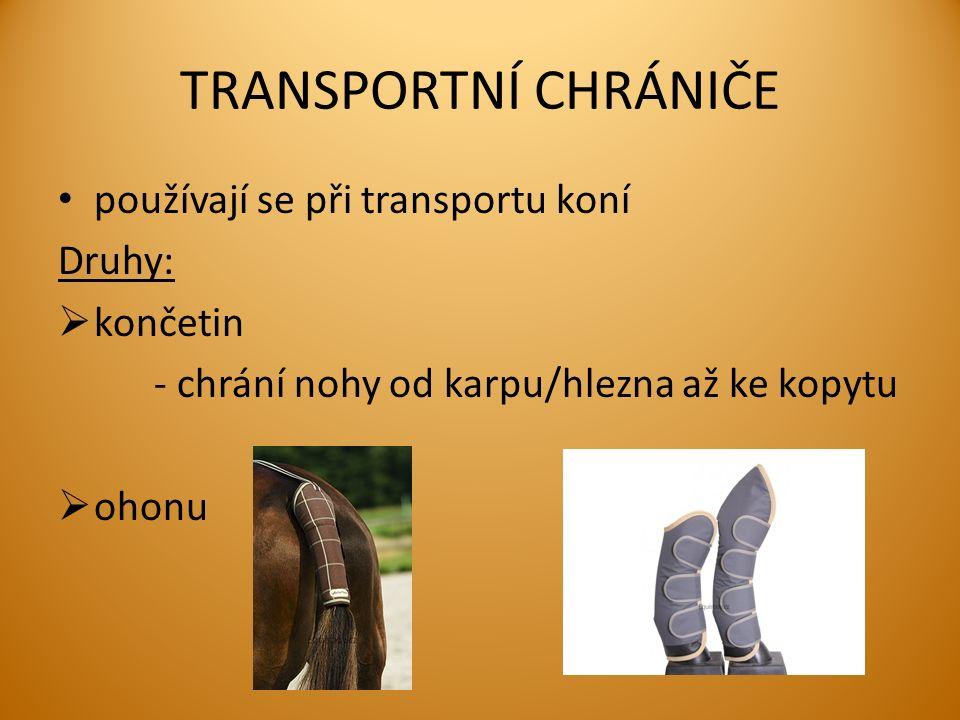 TRANSPORTNÍ CHRÁNIČE používají se při transportu koní Druhy:  končetin - chrání nohy od karpu/hlezna až ke kopytu  ohonu