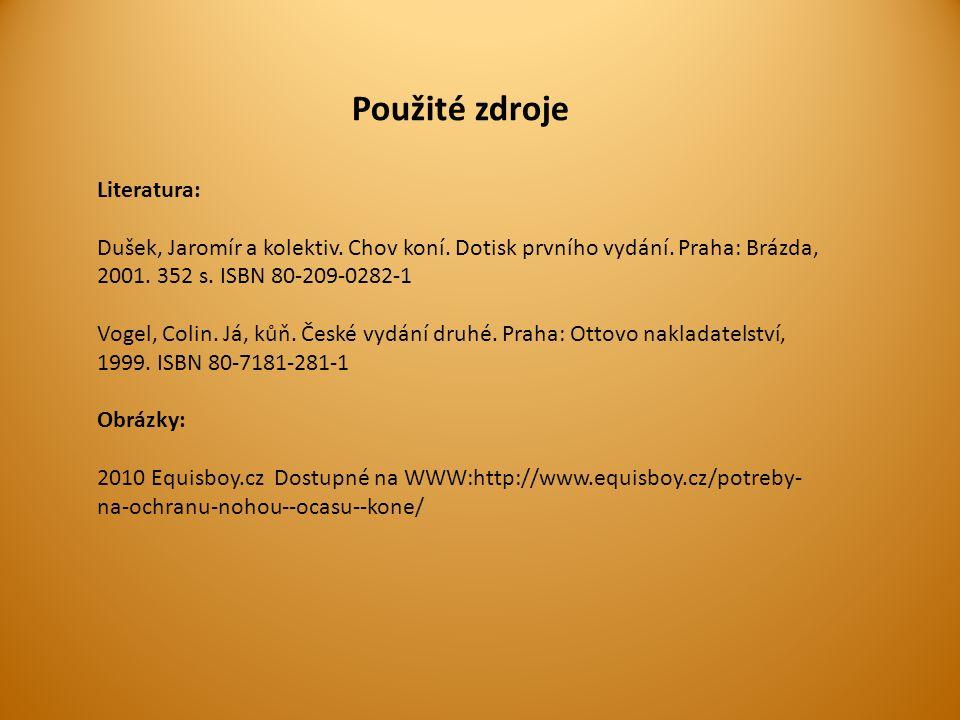 Použité zdroje Literatura: Dušek, Jaromír a kolektiv. Chov koní. Dotisk prvního vydání. Praha: Brázda, 2001. 352 s. ISBN 80-209-0282-1 Vogel, Colin. J