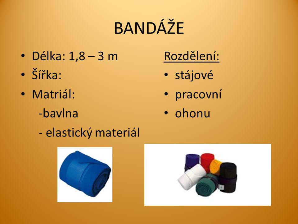 BANDÁŽE Délka: 1,8 – 3 m Šířka: Matriál: -bavlna - elastický materiál Rozdělení: stájové pracovní ohonu