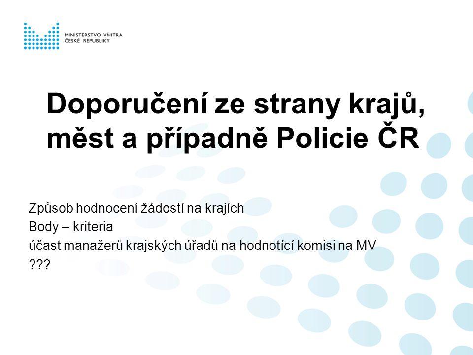 Doporučení ze strany krajů, měst a případně Policie ČR Způsob hodnocení žádostí na krajích Body – kriteria účast manažerů krajských úřadů na hodnotící komisi na MV