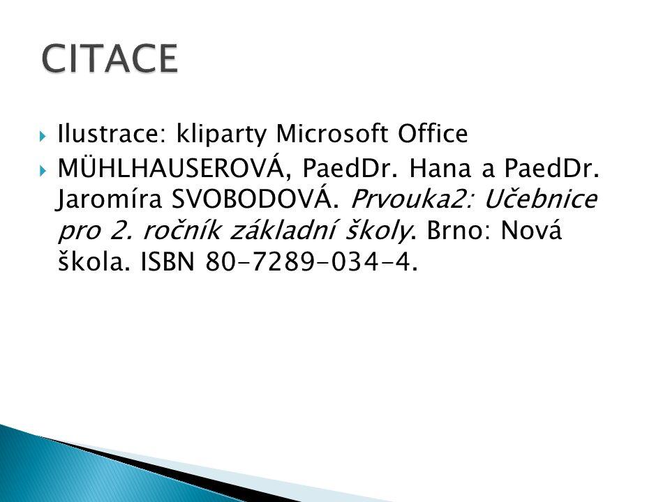  Ilustrace: kliparty Microsoft Office  MÜHLHAUSEROVÁ, PaedDr. Hana a PaedDr. Jaromíra SVOBODOVÁ. Prvouka2: Učebnice pro 2. ročník základní školy. Br