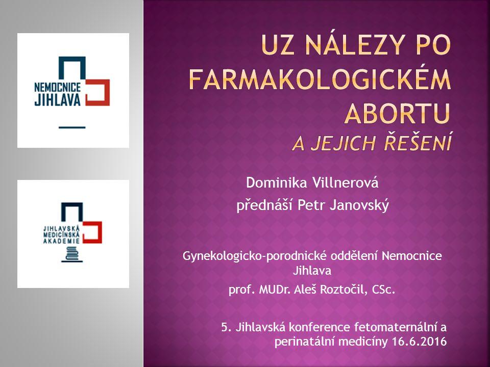 Dominika Villnerová přednáší Petr Janovský Gynekologicko-porodnické oddělení Nemocnice Jihlava prof.