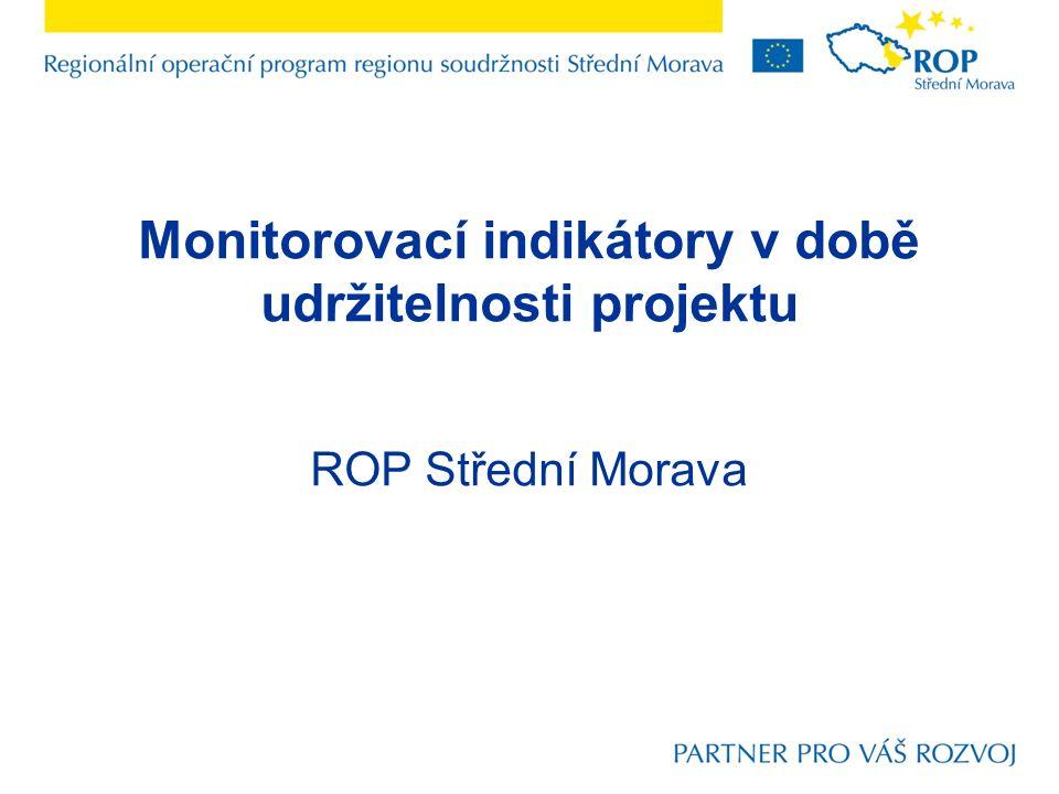 Monitorovací indikátory v době udržitelnosti projektu ROP Střední Morava