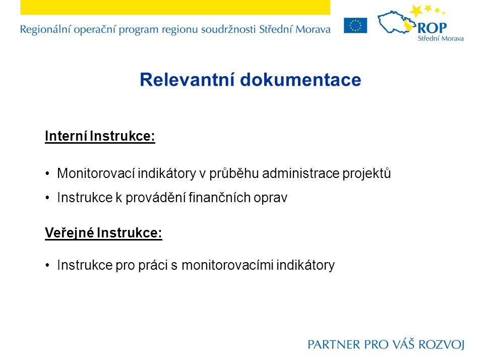 Relevantní dokumentace Interní Instrukce: Monitorovací indikátory v průběhu administrace projektů Instrukce k provádění finančních oprav Veřejné Instrukce: Instrukce pro práci s monitorovacími indikátory