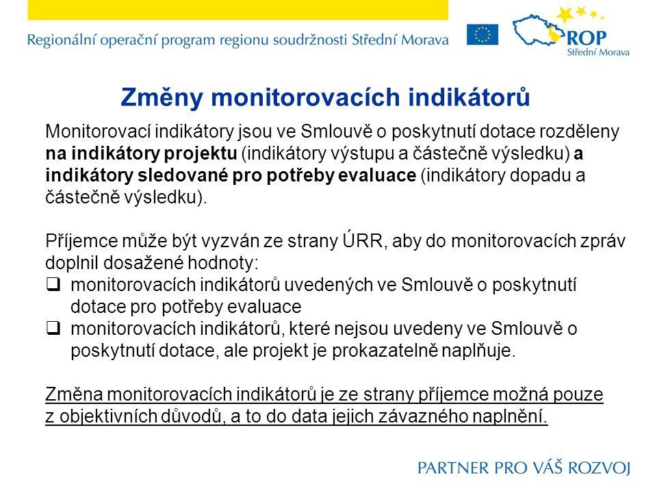 Změny monitorovacích indikátorů Monitorovací indikátory jsou ve Smlouvě o poskytnutí dotace rozděleny na indikátory projektu (indikátory výstupu a částečně výsledku) a indikátory sledované pro potřeby evaluace (indikátory dopadu a částečně výsledku).
