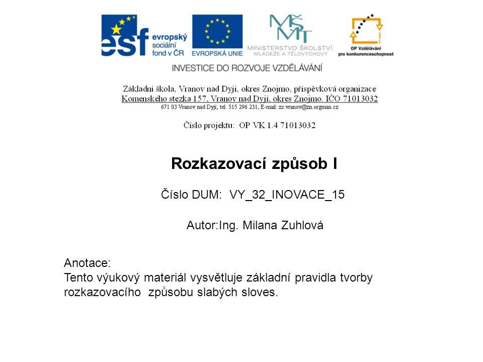 Číslo DUM: VY_32_INOVACE_15 Autor:Ing. Milana Zuhlová Anotace: Tento výukový materiál vysvětluje základní pravidla tvorby rozkazovacího způsobu slabýc