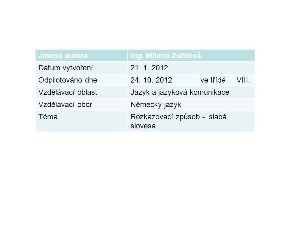 Jméno autoraIng. Milana Zuhlová Datum vytvoření21. 1. 2012 Odpilotováno dne24. 10. 2012ve tříděVIII. Vzdělávací oblastJazyk a jazyková komunikace Vzdě