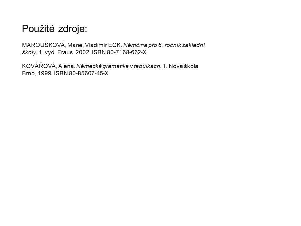 MAROUŠKOVÁ, Marie, Vladimír ECK. Němčina pro 6. ročník základní školy. 1. vyd. Fraus, 2002. ISBN 80-7168-662-X. KOVÁŘOVÁ, Alena. Německá gramatika v t