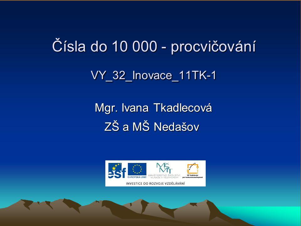 Čísla do 10 000 - procvičování VY_32_Inovace_11TK-1 Mgr.