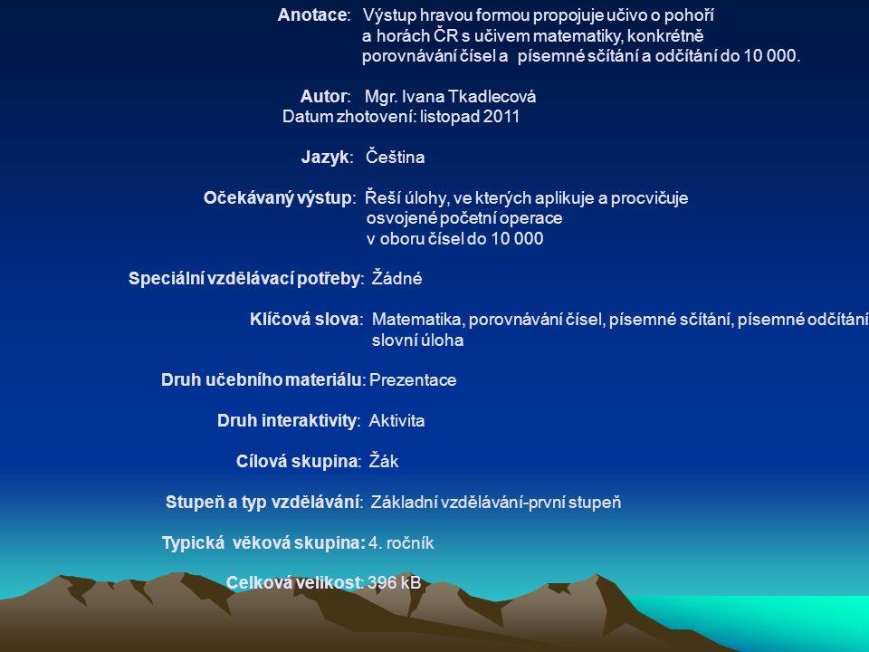 Anotace: Výstup hravou formou propojuje učivo o pohoří a horách ČR s učivem matematiky, konkrétně porovnávání čísel a písemné sčítání a odčítání do 10 000.