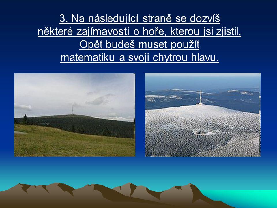 3. Na následující straně se dozvíš některé zajímavosti o hoře, kterou jsi zjistil.