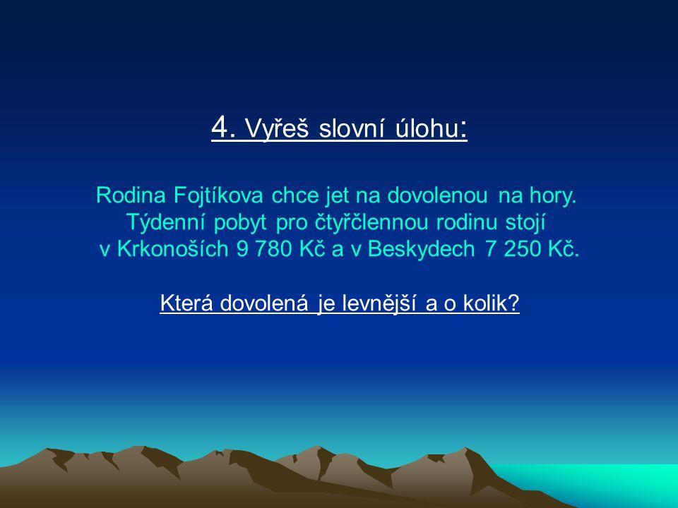 4. Vyřeš slovní úlohu : Rodina Fojtíkova chce jet na dovolenou na hory.