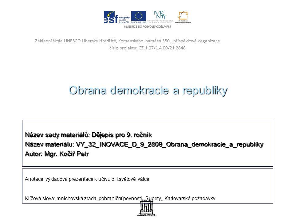 Obrana demokracie a republiky Název sady materiálů: Dějepis pro 9. ročník Název materiálu: VY_32_INOVACE_D_9_2809_Obrana_demokracie_a_republiky Autor: