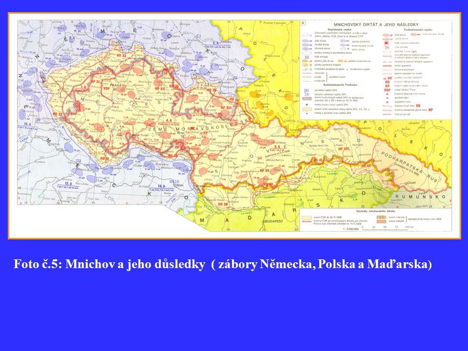 Foto č.5: Mnichov a jeho důsledky ( zábory Německa, Polska a Maďarska )