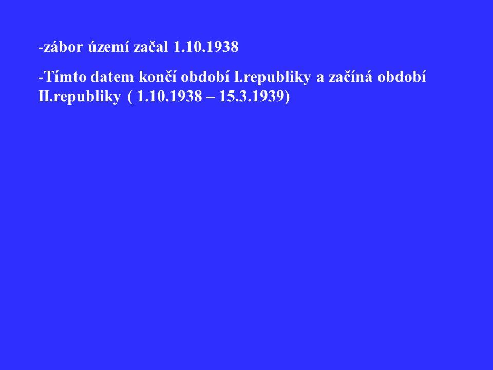 -zábor území začal 1.10.1938 -Tímto datem končí období I.republiky a začíná období II.republiky ( 1.10.1938 – 15.3.1939)