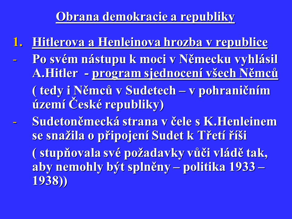 Obrana demokracie a republiky 1.Hitlerova a Henleinova hrozba v republice -Po svém nástupu k moci v Německu vyhlásil A.Hitler - program sjednocení vše