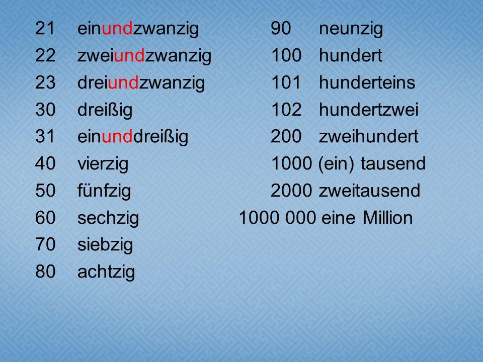 21einundzwanzig90 neunzig 22zweiundzwanzig100hundert 23dreiundzwanzig101hunderteins 30dreißig102hundertzwei 31einunddreißig200zweihundert 40vierzig100