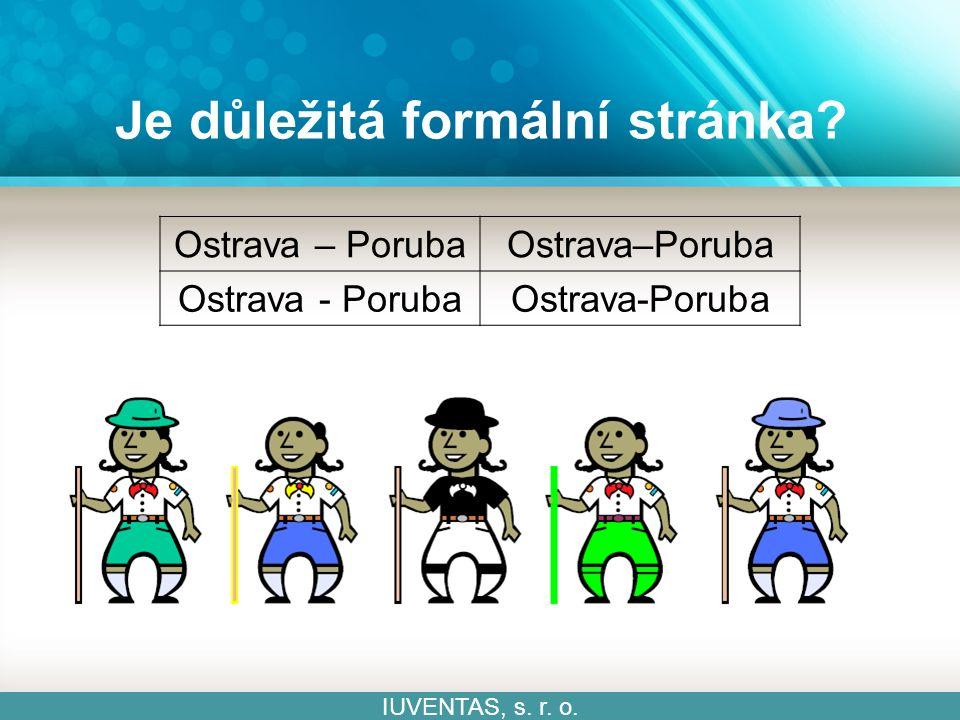 Je důležitá formální stránka IUVENTAS, s. r. o. Ostrava – Poruba Ostrava - Poruba