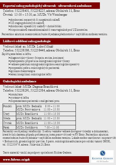 Expertní onkogynekologický ultrazvuk - ultrazvuková ambulance Telefon: 532238401, 532238225, adresa: Obilní trh 11, Brno Čtvrtek 13:00 – 15:30, as.