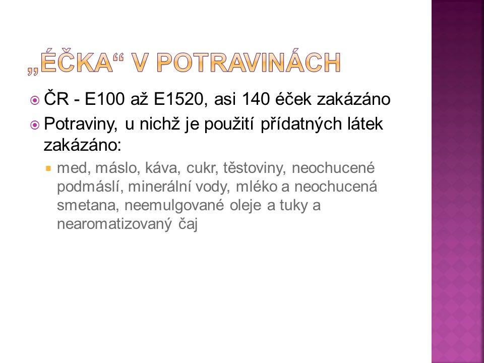  ČR - E100 až E1520, asi 140 éček zakázáno  Potraviny, u nichž je použití přídatných látek zakázáno:  med, máslo, káva, cukr, těstoviny, neochucené