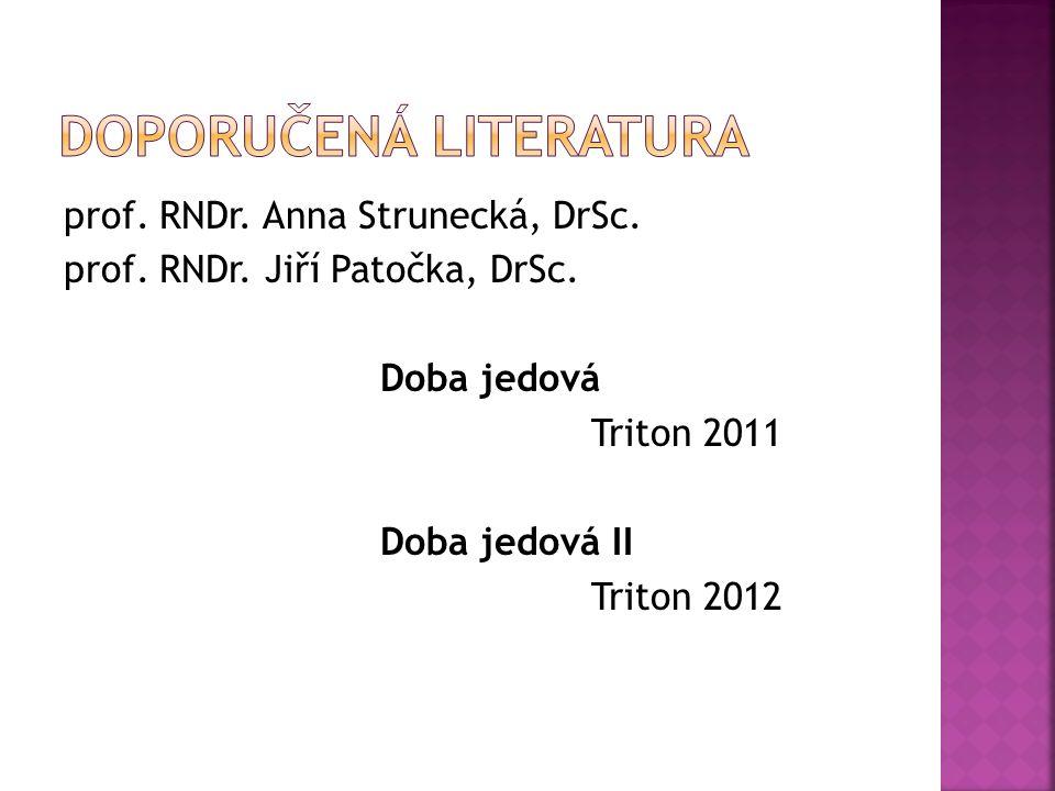 prof. RNDr. Anna Strunecká, DrSc. prof. RNDr. Jiří Patočka, DrSc. Doba jedová Triton 2011 Doba jedová II Triton 2012