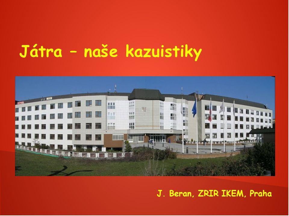 Játra – naše kazuistiky J. Beran, ZRIR IKEM, Praha