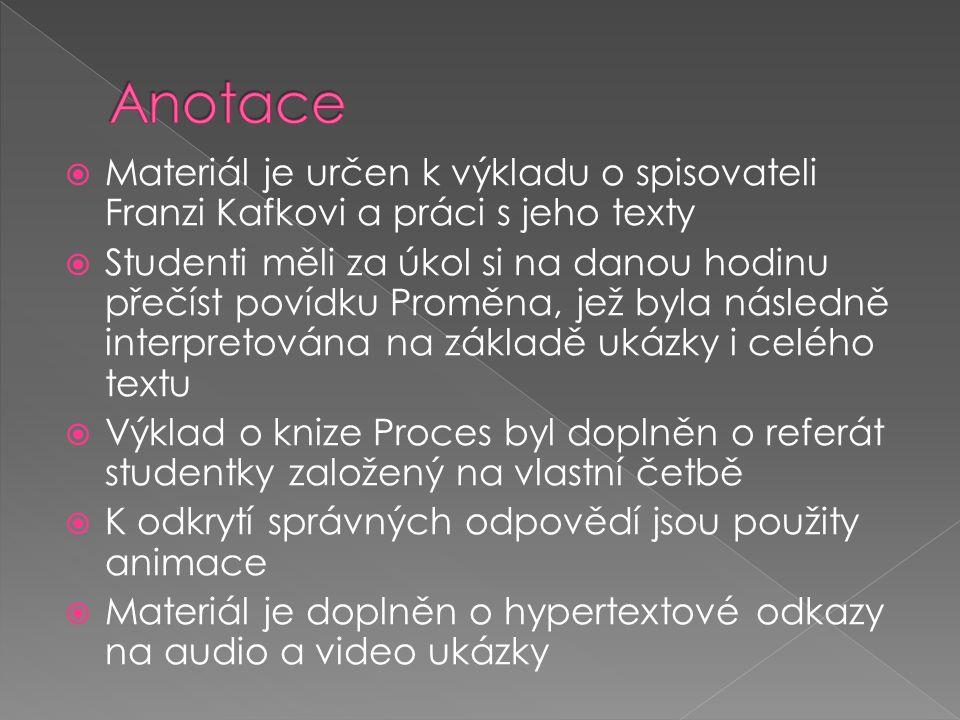  Materiál je určen k výkladu o spisovateli Franzi Kafkovi a práci s jeho texty  Studenti měli za úkol si na danou hodinu přečíst povídku Proměna, je