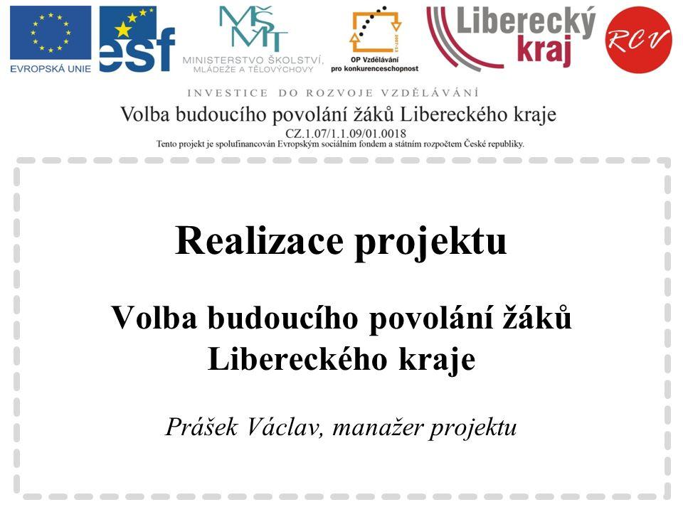 Realizace projektu Volba budoucího povolání žáků Libereckého kraje Prášek Václav, manažer projektu