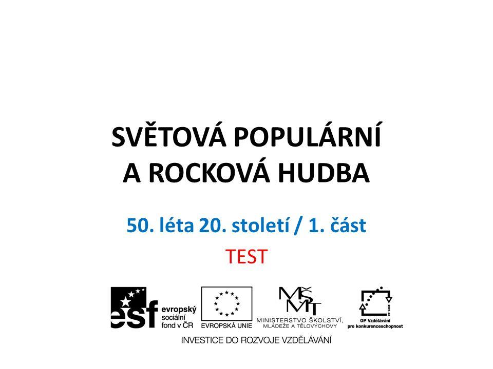 SVĚTOVÁ POPULÁRNÍ A ROCKOVÁ HUDBA 50. léta 20. století / 1. část TEST
