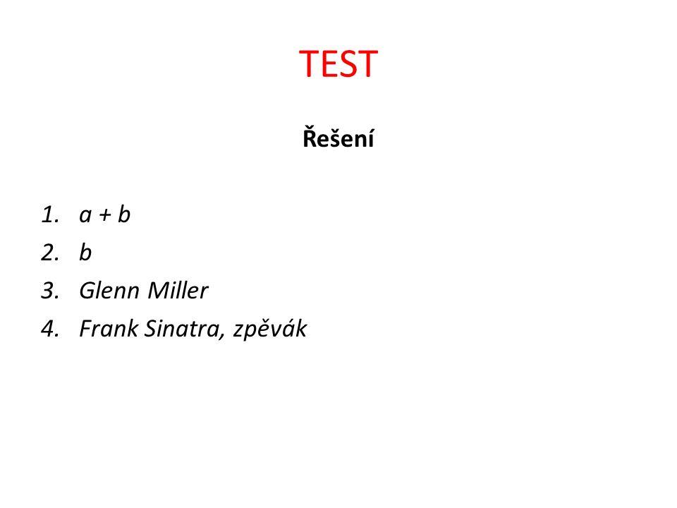 TEST Řešení 1.a + b 2.b 3.Glenn Miller 4.Frank Sinatra, zpěvák