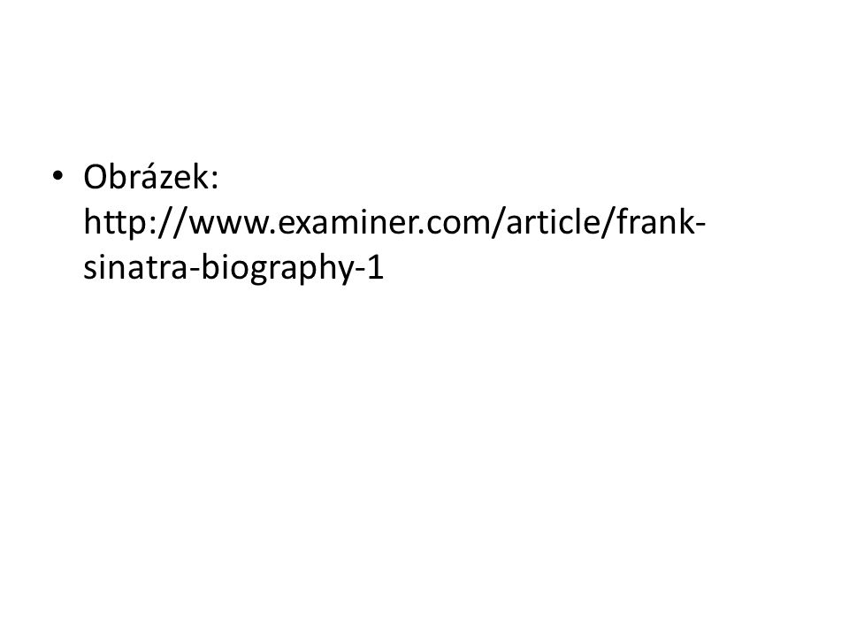 Obrázek: http://www.examiner.com/article/frank- sinatra-biography-1