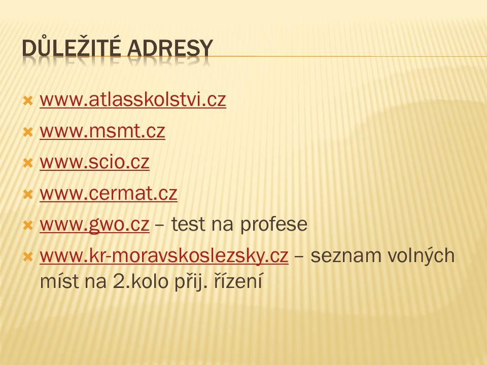  www.atlasskolstvi.cz www.atlasskolstvi.cz  www.msmt.cz www.msmt.cz  www.scio.cz www.scio.cz  www.cermat.cz www.cermat.cz  www.gwo.cz – test na profese www.gwo.cz  www.kr-moravskoslezsky.cz – seznam volných míst na 2.kolo přij.