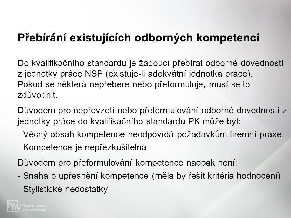 Přebírání existujících odborných kompetencí Do kvalifikačního standardu je žádoucí přebírat odborné dovednosti z jednotky práce NSP (existuje-li adekvátní jednotka práce).