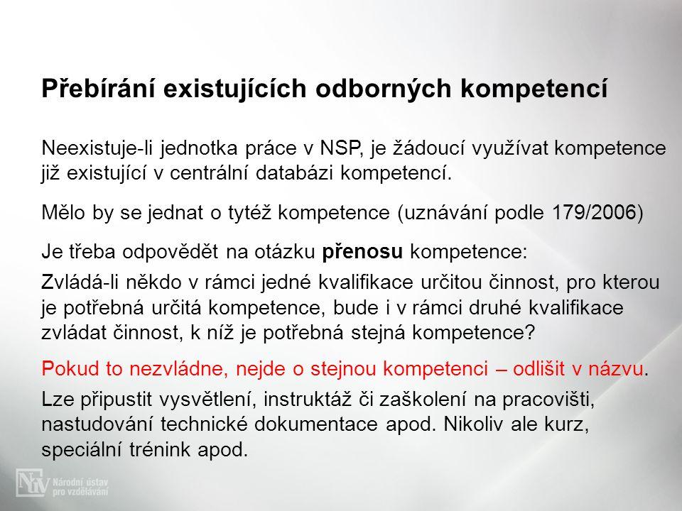 Přebírání existujících odborných kompetencí Neexistuje-li jednotka práce v NSP, je žádoucí využívat kompetence již existující v centrální databázi kompetencí.