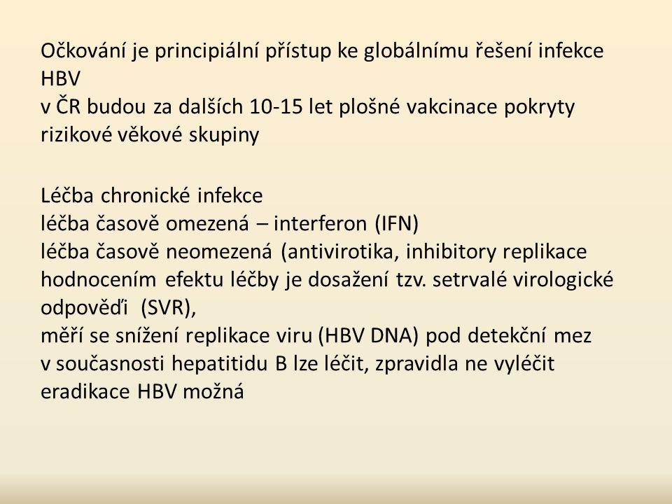 Očkování je principiální přístup ke globálnímu řešení infekce HBV v ČR budou za dalších 10-15 let plošné vakcinace pokryty rizikové věkové skupiny Léčba chronické infekce léčba časově omezená – interferon (IFN) léčba časově neomezená (antivirotika, inhibitory replikace hodnocením efektu léčby je dosažení tzv.